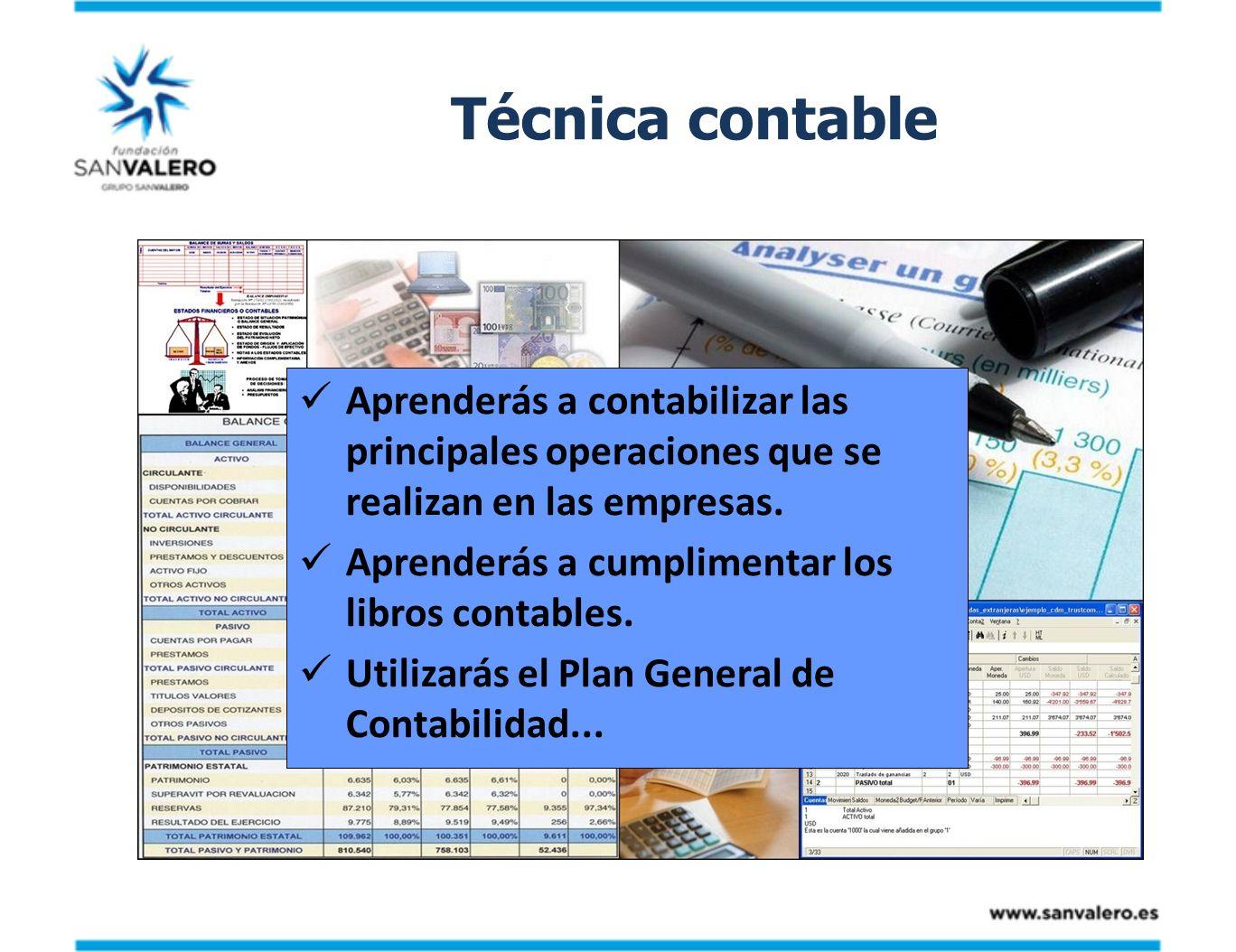 Técnica contable Aprenderás a contabilizar las principales operaciones que se realizan en las empresas.