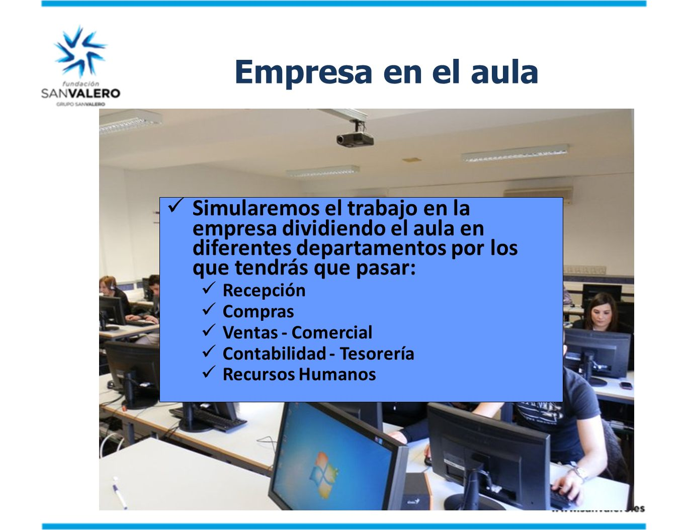 Empresa en el aula Simularemos el trabajo en la empresa dividiendo el aula en diferentes departamentos por los que tendrás que pasar: