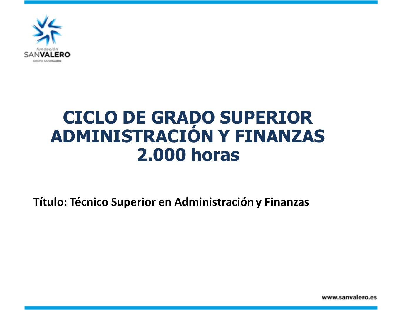 CICLO DE GRADO SUPERIOR ADMINISTRACIÓN Y FINANZAS 2.000 horas