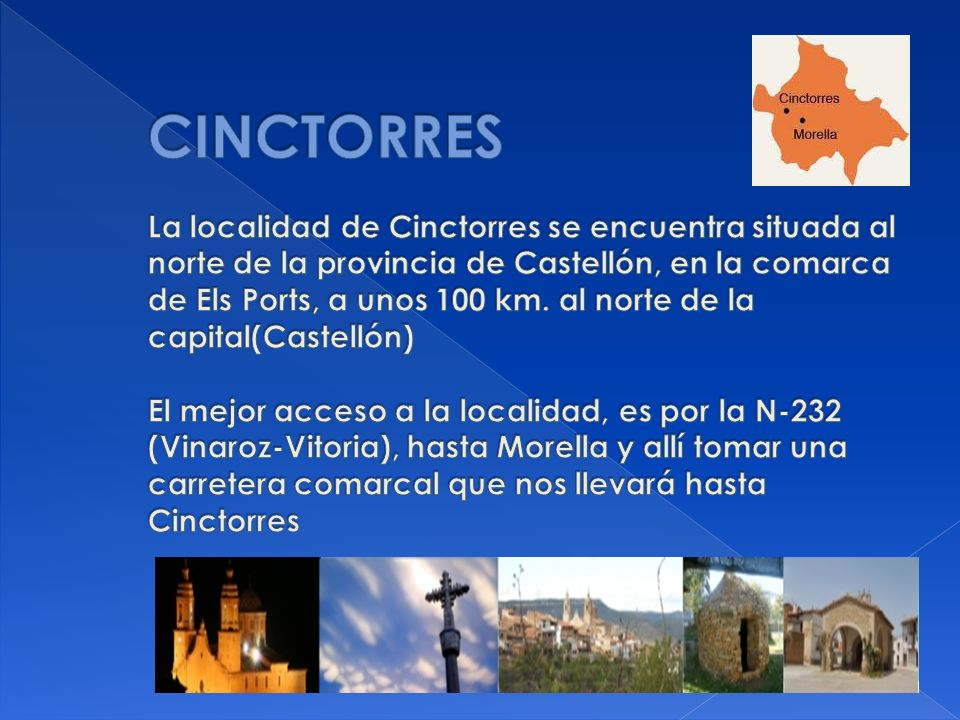 CINCTORRES La localidad de Cinctorres se encuentra situada al norte de la provincia de Castellón, en la comarca de Els Ports, a unos 100 km.
