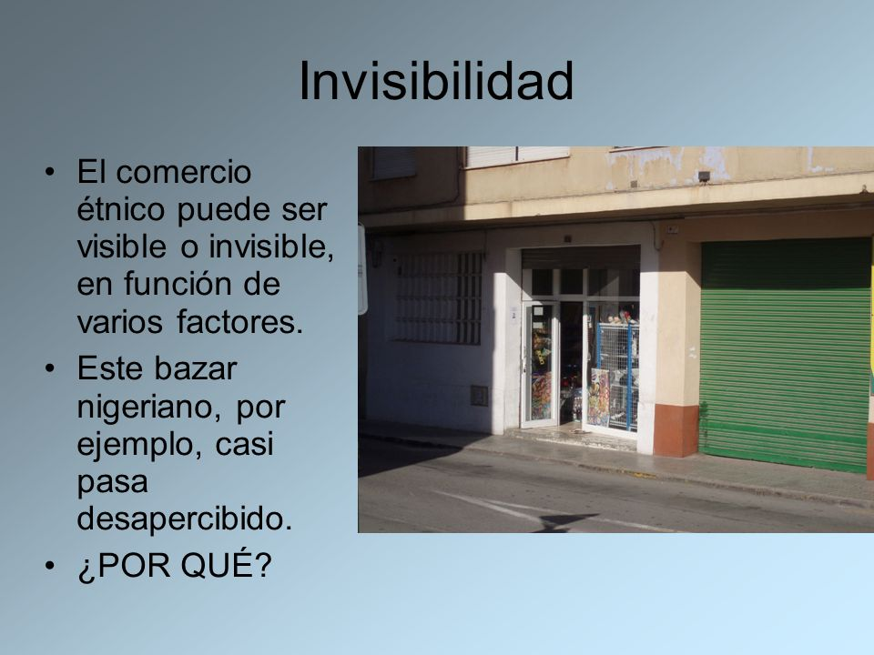 InvisibilidadEl comercio étnico puede ser visible o invisible, en función de varios factores.