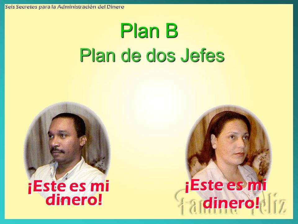 Plan B Plan de dos Jefes ¡Este es mi dinero! ¡Este es mi dinero!