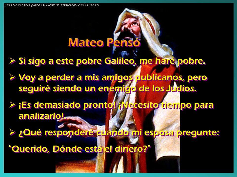 Mateo Pensó Si sigo a este pobre Galileo, me haré pobre.