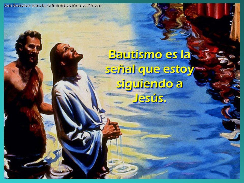 Bautismo es la señal que estoy siguiendo a Jesús.