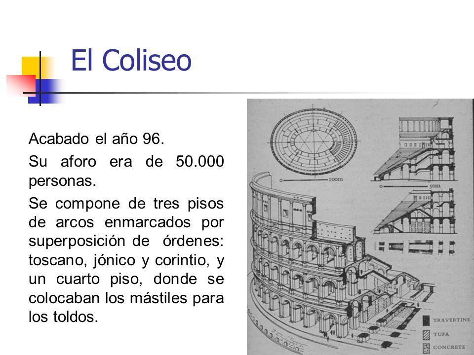 El Coliseo Acabado el año 96. Su aforo era de 50.000 personas.