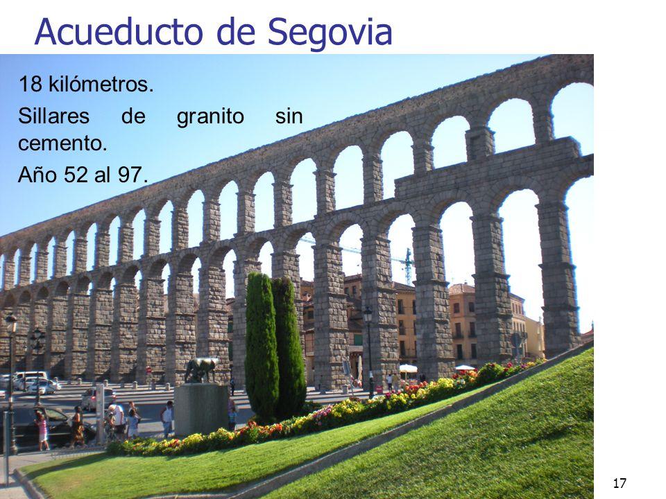 Acueducto de Segovia 18 kilómetros. Sillares de granito sin cemento.