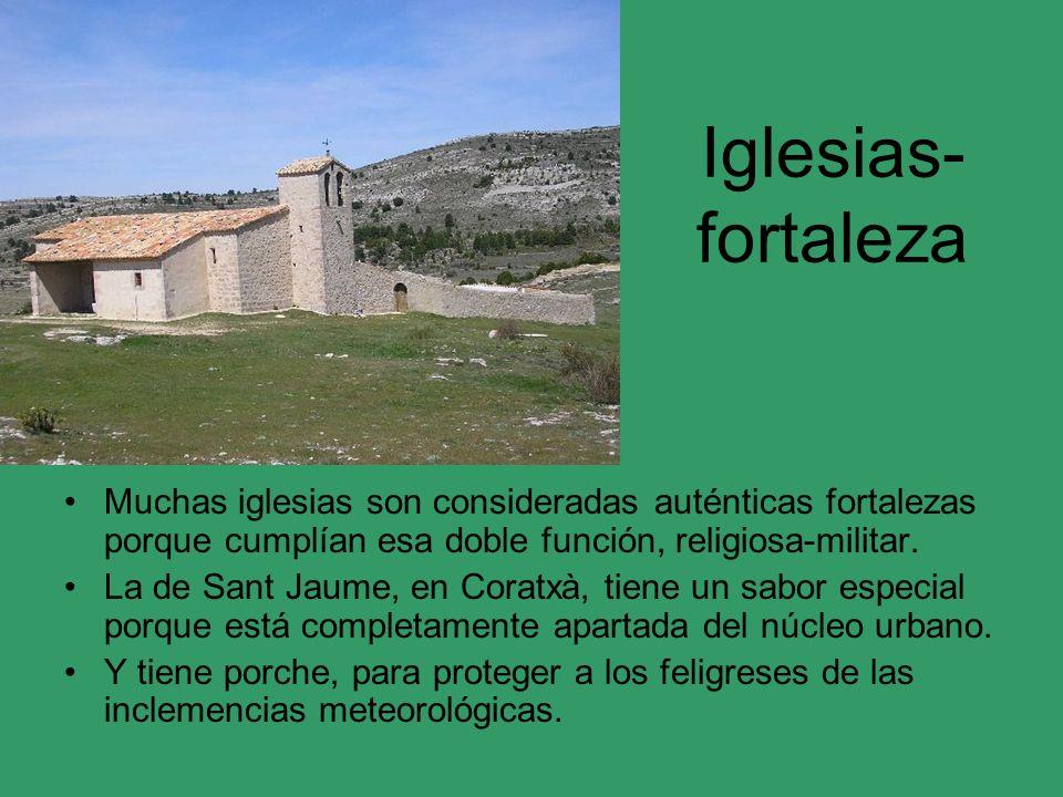 Iglesias-fortaleza Muchas iglesias son consideradas auténticas fortalezas porque cumplían esa doble función, religiosa-militar.