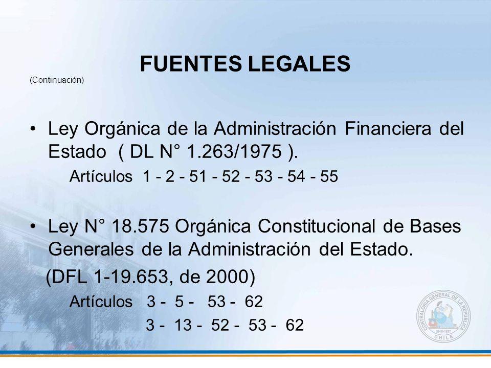 FUENTES LEGALES (Continuación) Ley Orgánica de la Administración Financiera del Estado ( DL N° 1.263/1975 ).