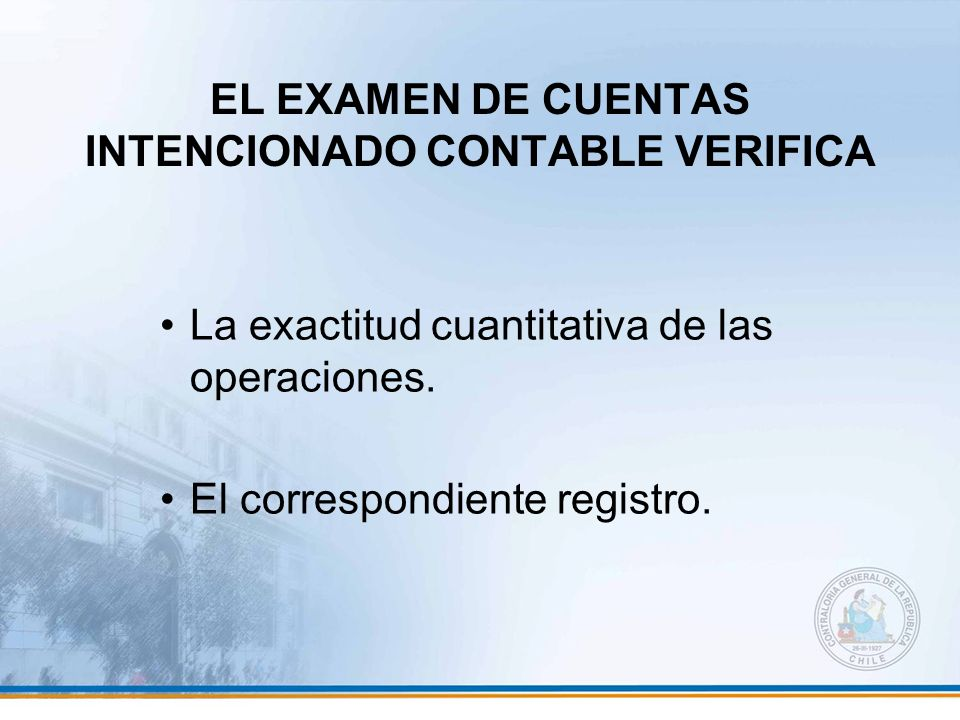 EL EXAMEN DE CUENTAS INTENCIONADO CONTABLE VERIFICA