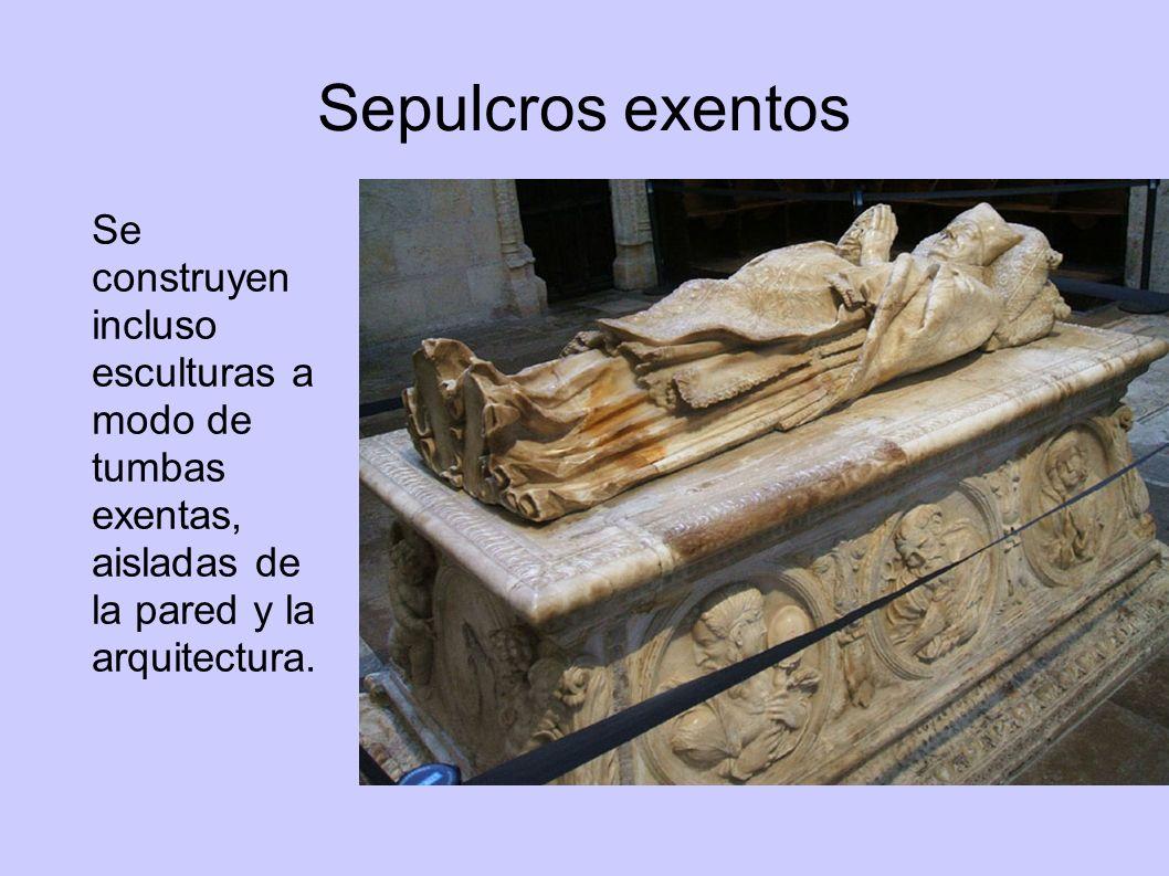 Sepulcros exentos Se construyen incluso esculturas a modo de tumbas exentas, aisladas de la pared y la arquitectura.
