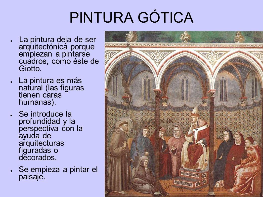 PINTURA GÓTICA La pintura deja de ser arquitectónica porque empiezan a pintarse cuadros, como éste de Giotto.
