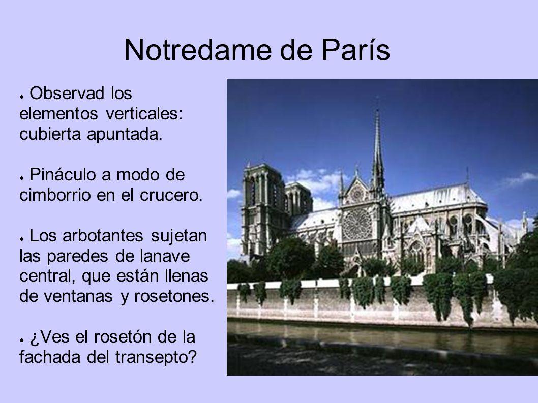 Notredame de París Observad los elementos verticales: cubierta apuntada. Pináculo a modo de cimborrio en el crucero.