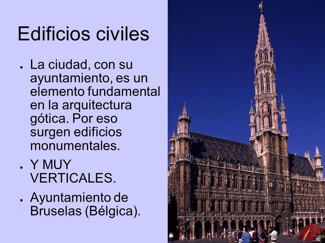 Edificios civiles La ciudad, con su ayuntamiento, es un elemento fundamental en la arquitectura gótica. Por eso surgen edificios monumentales.