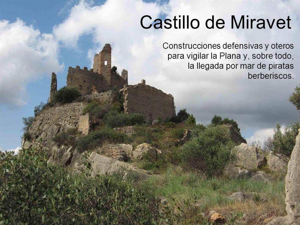 Castillo de MiravetConstrucciones defensivas y oteros para vigilar la Plana y, sobre todo, la llegada por mar de piratas berberiscos.