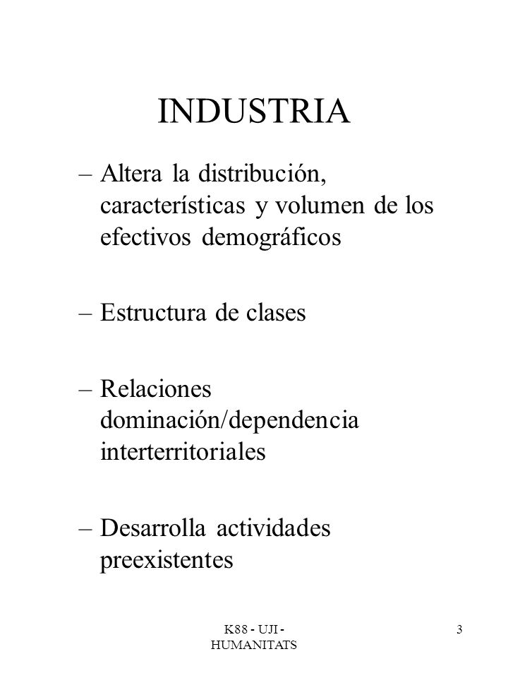INDUSTRIA Altera la distribución, características y volumen de los efectivos demográficos. Estructura de clases.