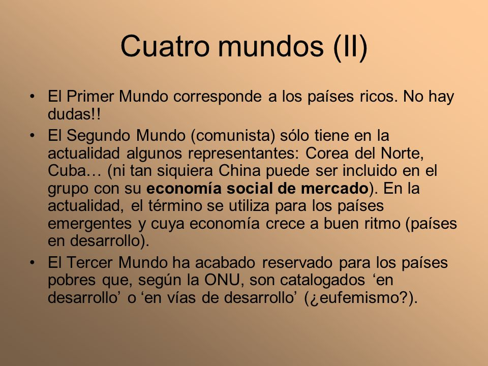 Cuatro mundos (II) El Primer Mundo corresponde a los países ricos. No hay dudas!!