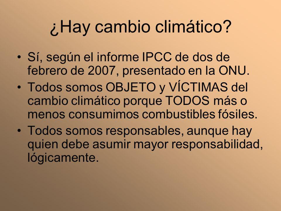 ¿Hay cambio climático Sí, según el informe IPCC de dos de febrero de 2007, presentado en la ONU.