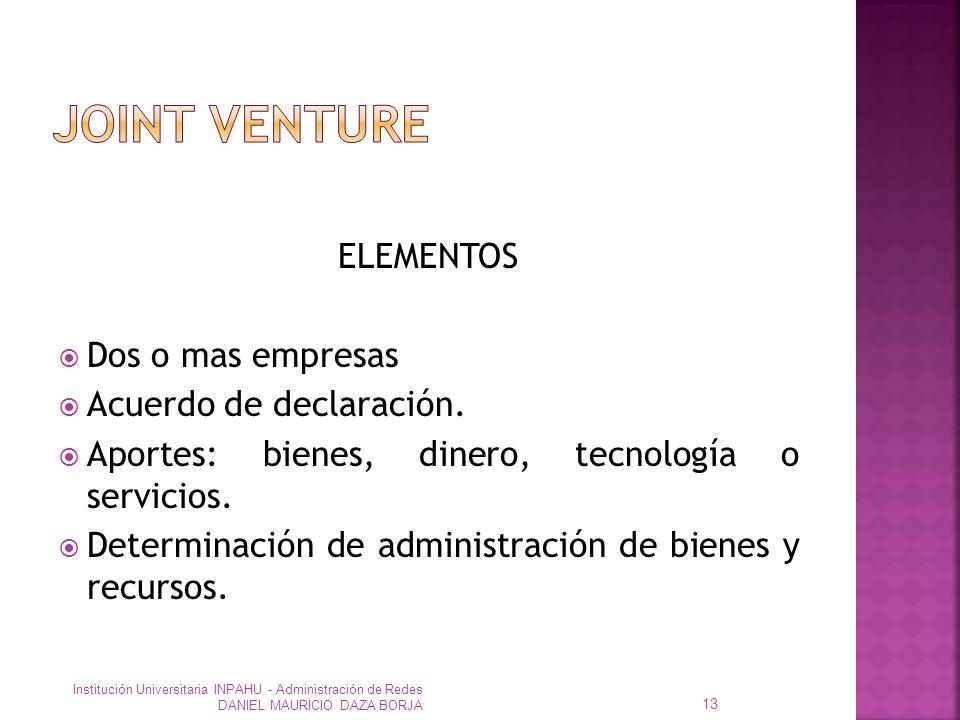 JOINT VENTURE ELEMENTOS Dos o mas empresas Acuerdo de declaración.