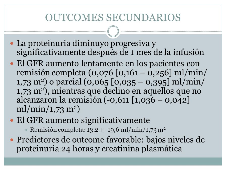 OUTCOMES SECUNDARIOS La proteinuria diminuyo progresiva y significativamente después de 1 mes de la infusión.