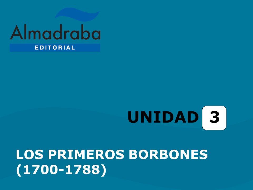 UNIDAD 3 LOS PRIMEROS BORBONES (1700-1788)