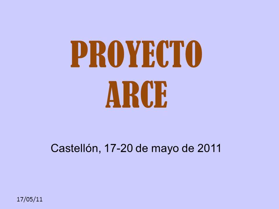 PROYECTO ARCE Castellón, 17-20 de mayo de 2011 17/05/11