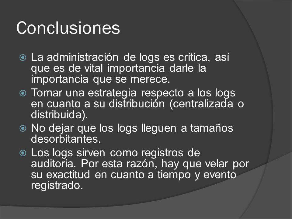 Conclusiones La administración de logs es crítica, así que es de vital importancia darle la importancia que se merece.
