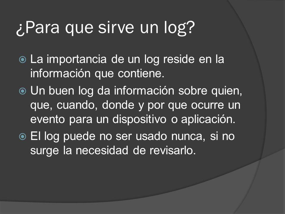 ¿Para que sirve un log La importancia de un log reside en la información que contiene.