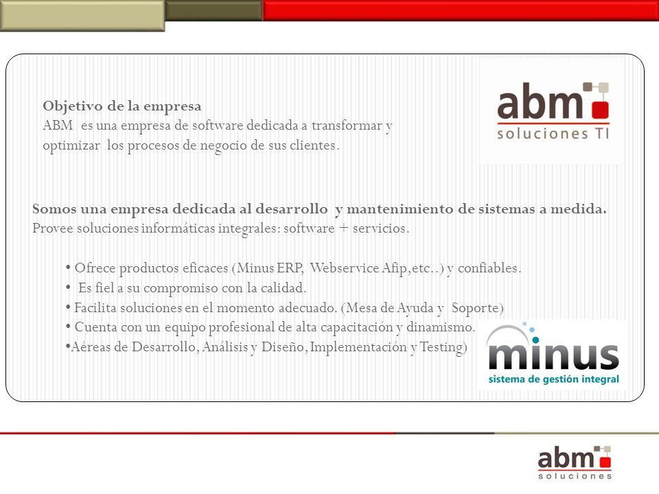 Objetivo de la empresa ABM es una empresa de software dedicada a transformar y optimizar los procesos de negocio de sus clientes.
