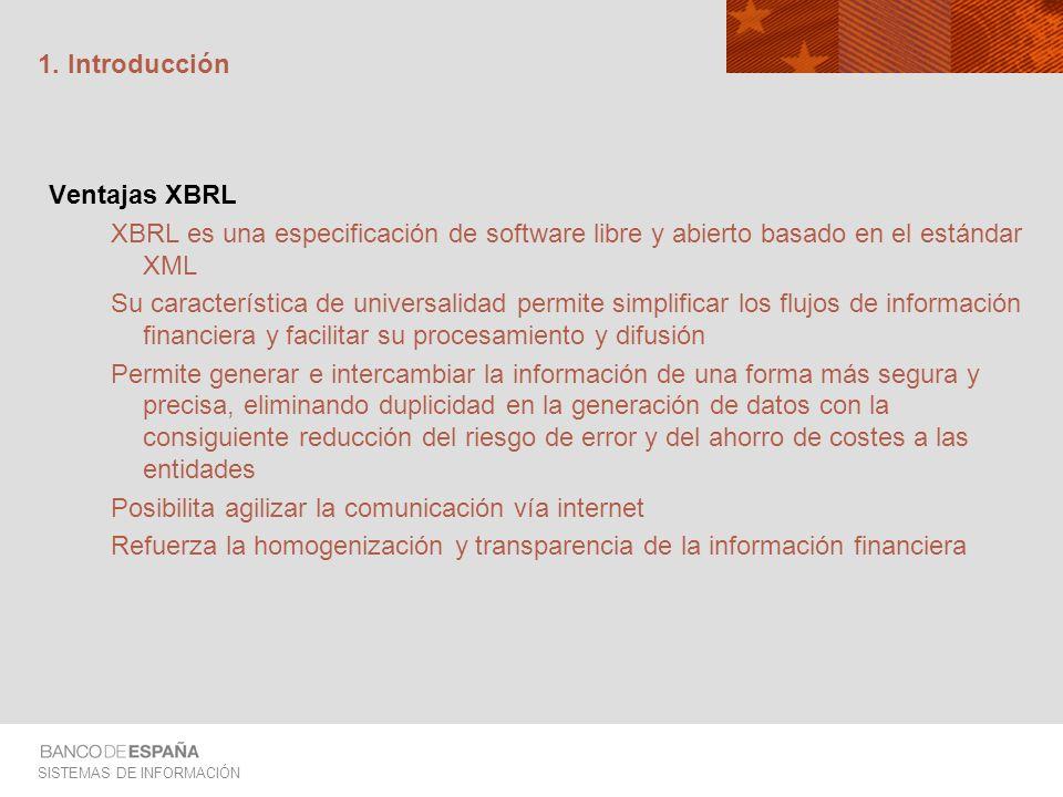 1. Introducción Ventajas XBRL. XBRL es una especificación de software libre y abierto basado en el estándar XML.