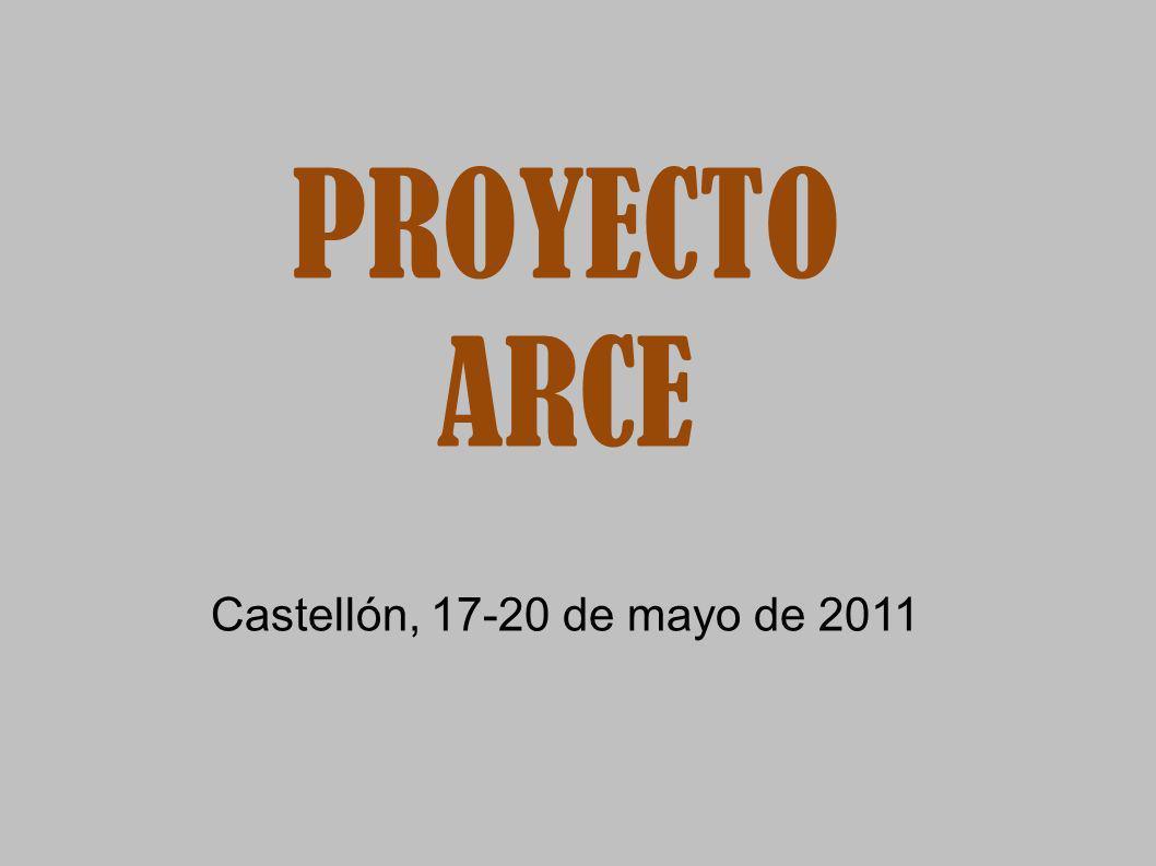 PROYECTO ARCE Castellón, 17-20 de mayo de 2011