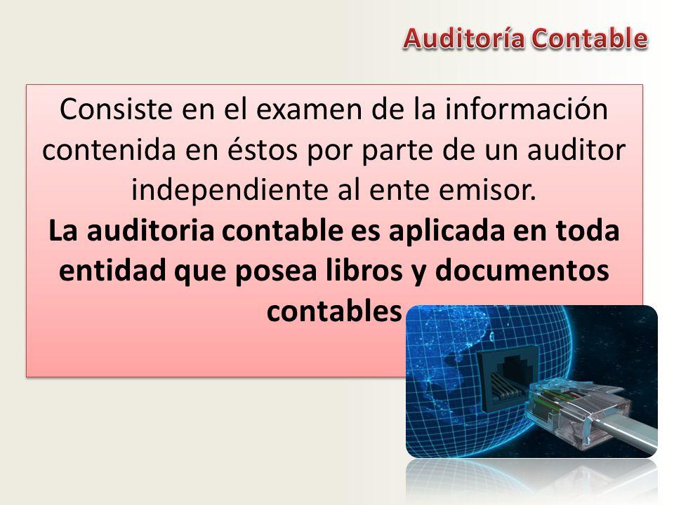 Auditoría Contable Consiste en el examen de la información contenida en éstos por parte de un auditor independiente al ente emisor.