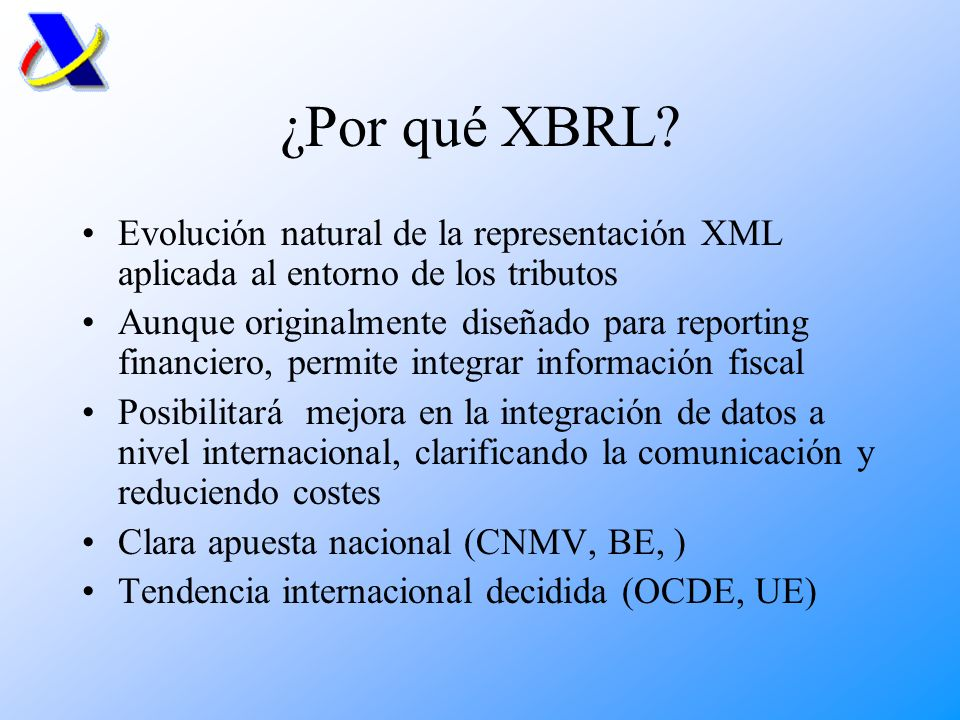 ¿Por qué XBRL Evolución natural de la representación XML aplicada al entorno de los tributos.