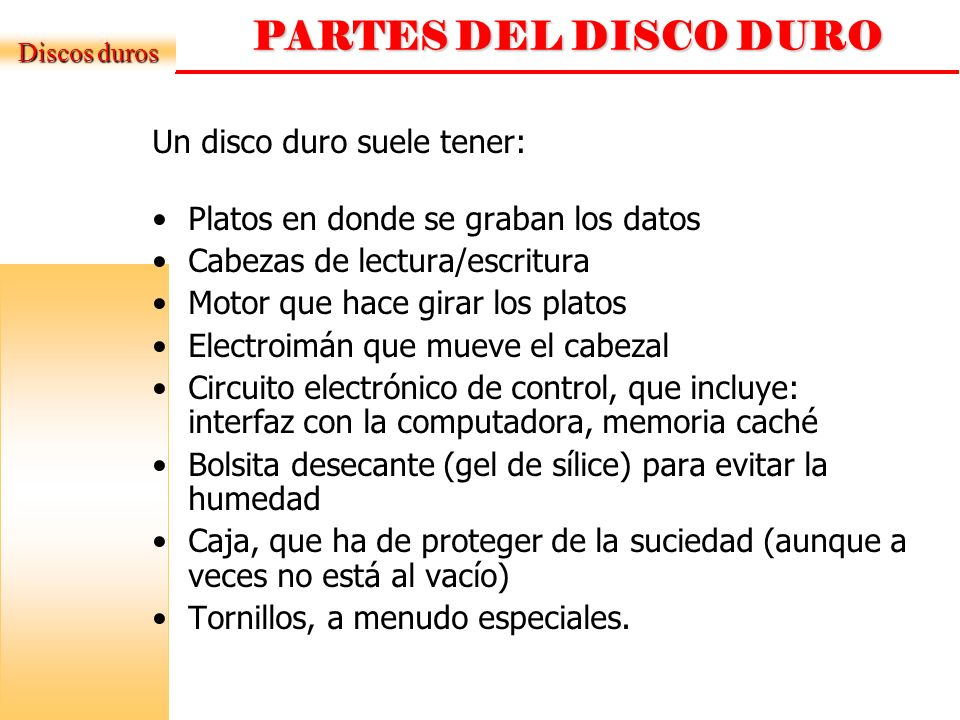 PARTES DEL DISCO DURO Un disco duro suele tener: