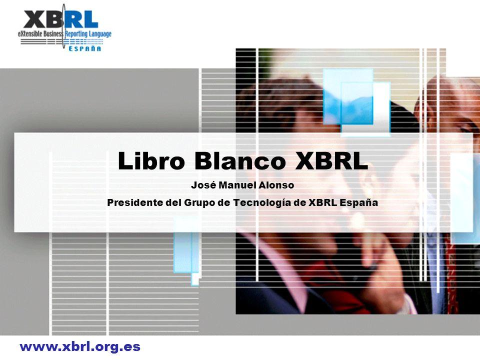 Libro Blanco XBRL José Manuel Alonso Presidente del Grupo de Tecnología de XBRL España