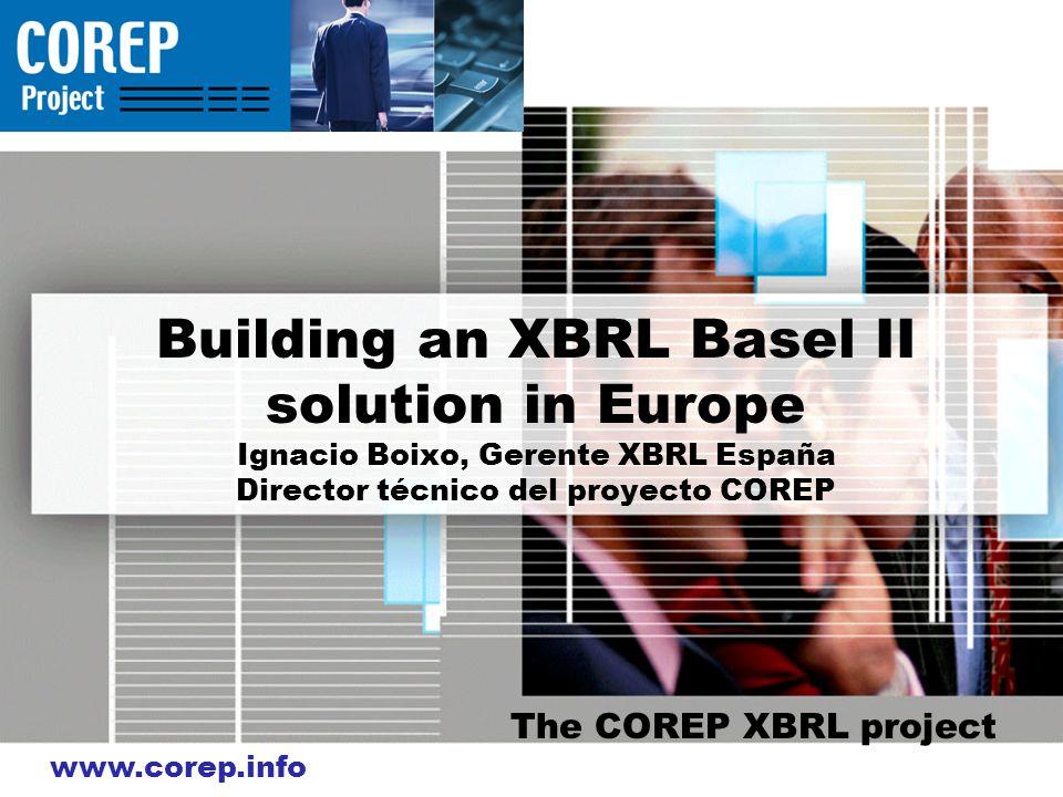 Building an XBRL Basel II solution in Europe Ignacio Boixo, Gerente XBRL España Director técnico del proyecto COREP