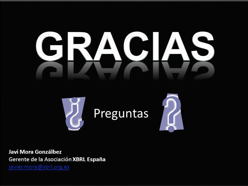 GRACIAS Preguntas Javi Mora Gonzálbez Gerente de la Asociación XBRL España javier.mora@xbrl.org.es