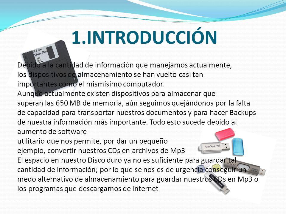 1.INTRODUCCIÓN Debido a la cantidad de información que manejamos actualmente, los dispositivos de almacenamiento se han vuelto casi tan.