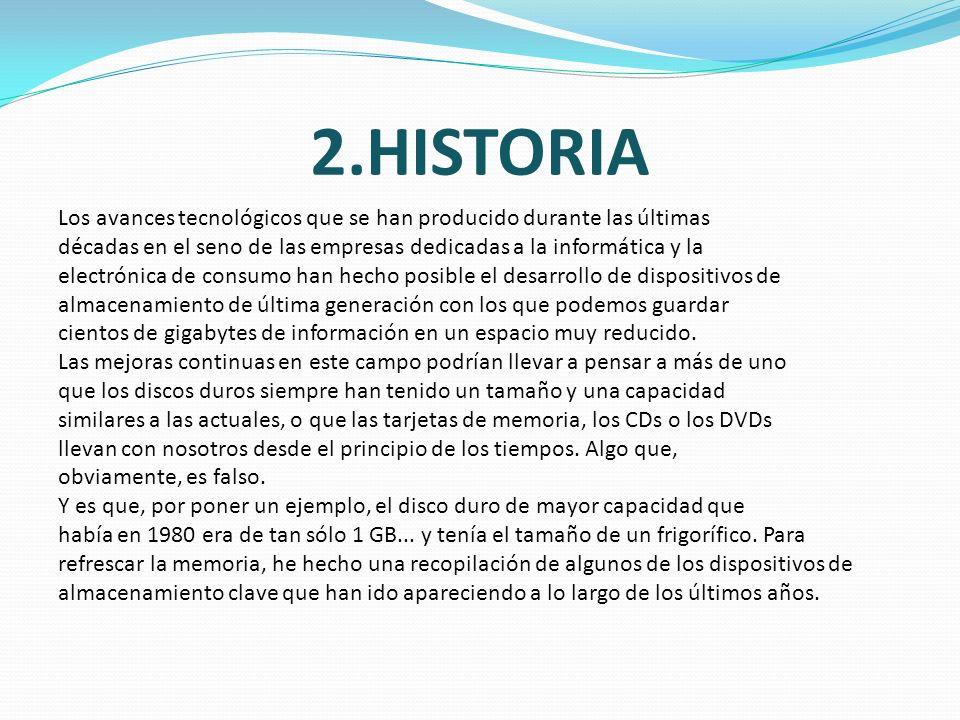 2.HISTORIA Los avances tecnológicos que se han producido durante las últimas. décadas en el seno de las empresas dedicadas a la informática y la.