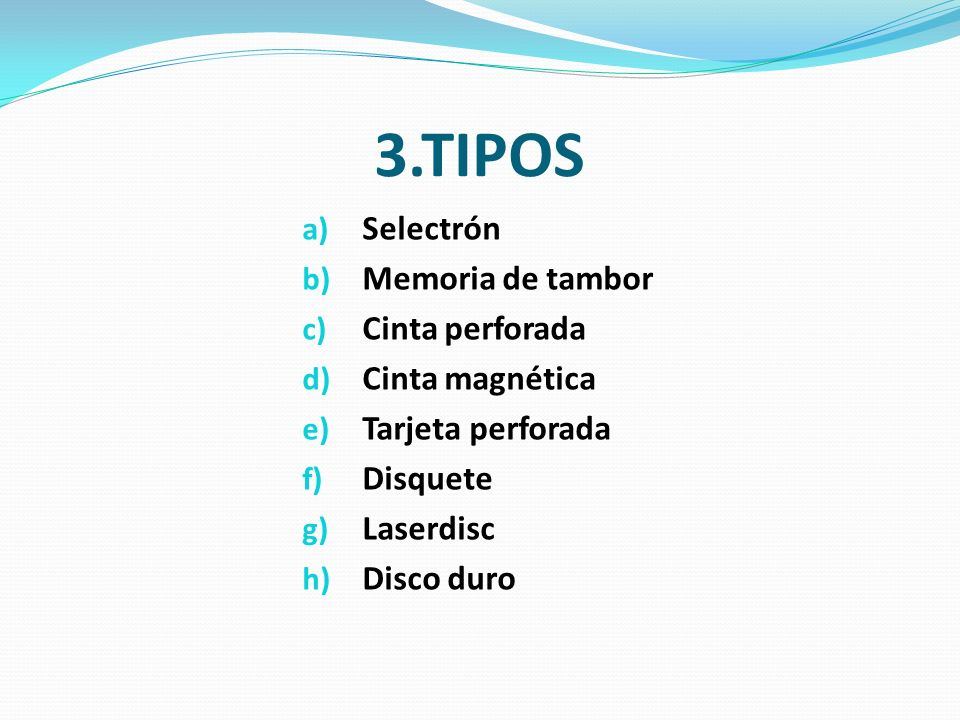 3.TIPOS Selectrón Memoria de tambor Cinta perforada Cinta magnética