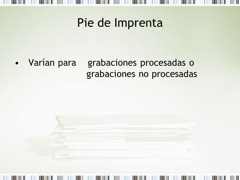 Pie de Imprenta Varían para grabaciones procesadas o grabaciones no procesadas