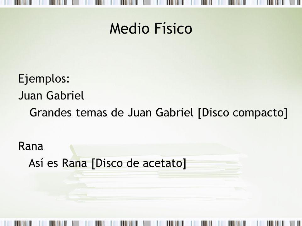 Medio Físico Ejemplos: Juan Gabriel