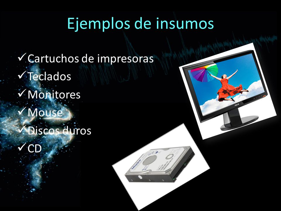 Ejemplos de insumos Cartuchos de impresoras Teclados Monitores Mouse