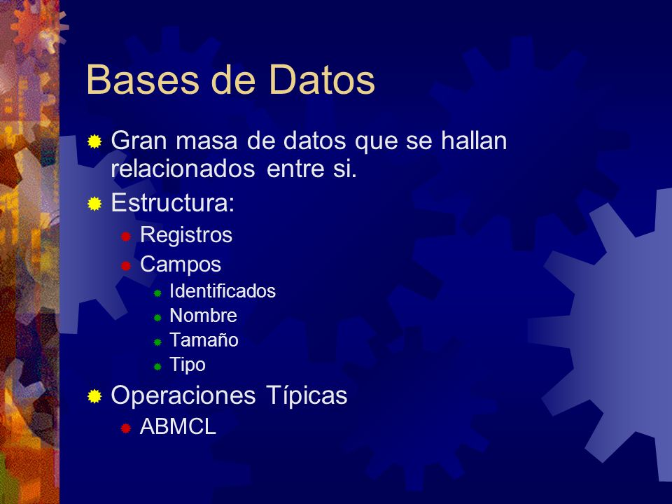 Bases de Datos Gran masa de datos que se hallan relacionados entre si.