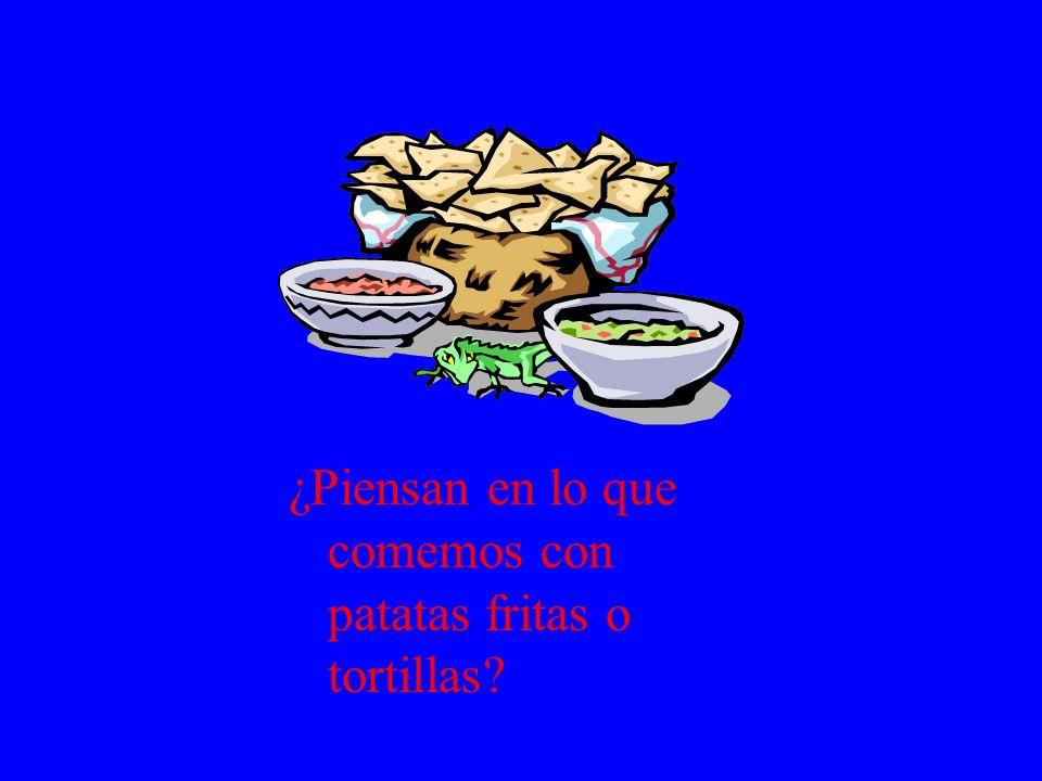¿Piensan en lo que comemos con patatas fritas o tortillas
