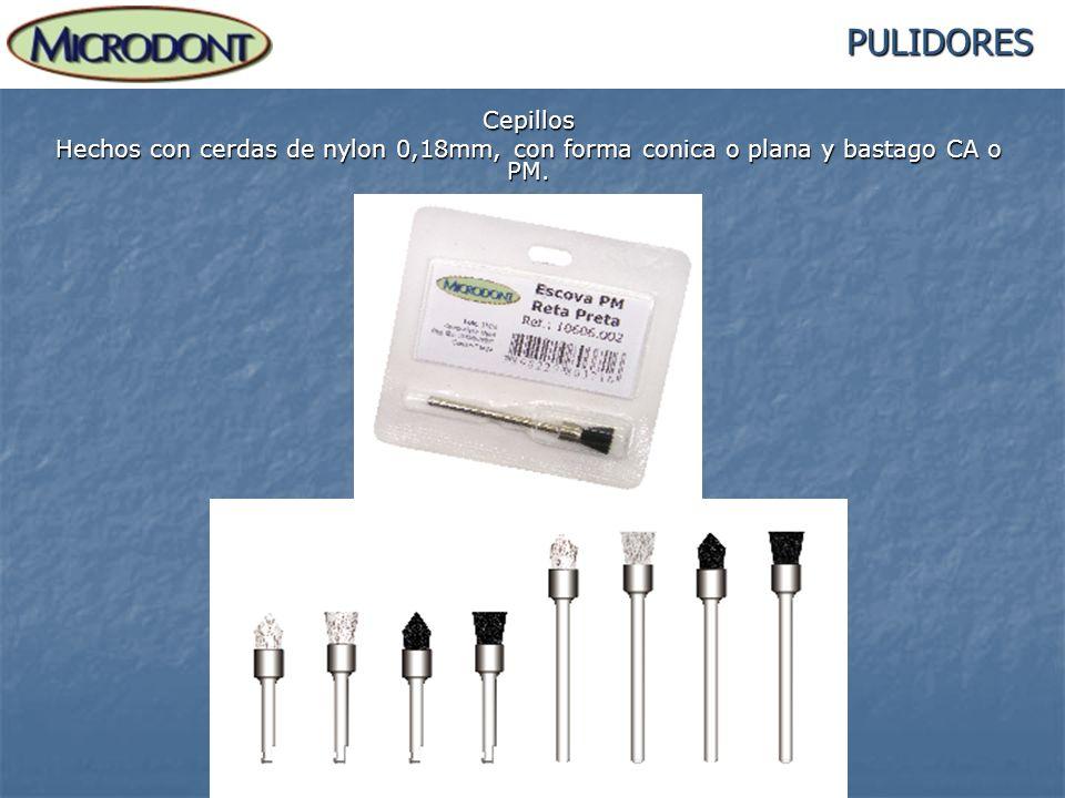 PULIDORES Cepillos Hechos con cerdas de nylon 0,18mm, con forma conica o plana y bastago CA o PM.