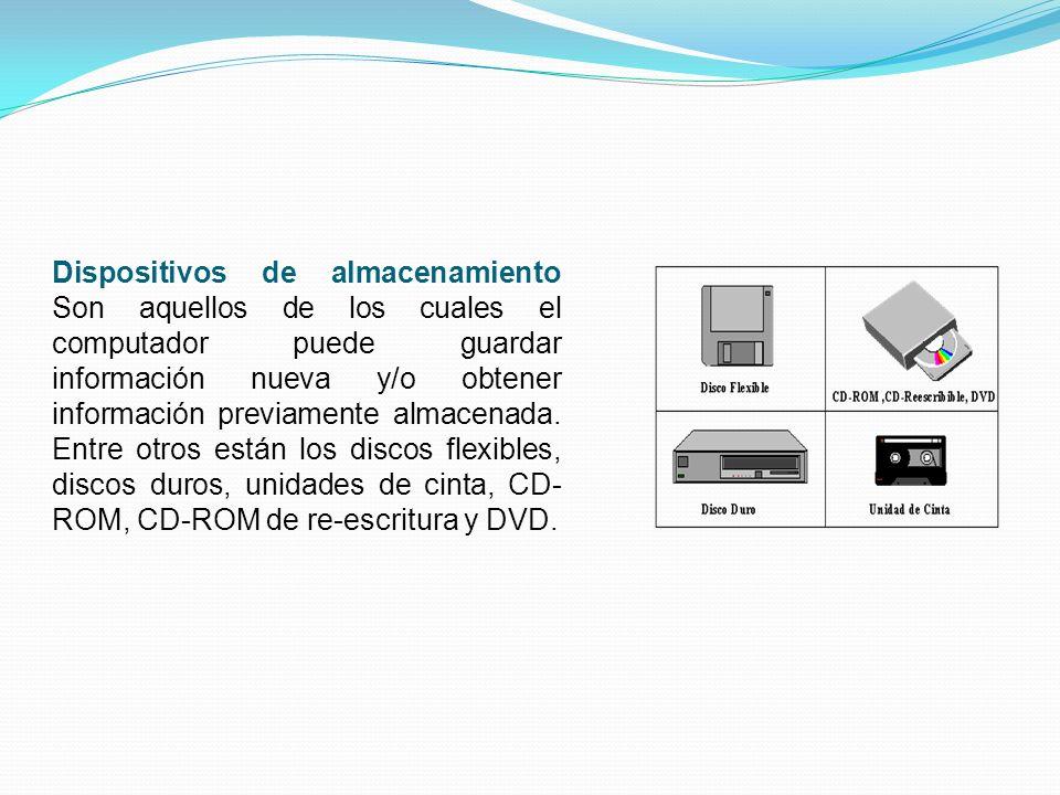Dispositivos de almacenamiento Son aquellos de los cuales el computador puede guardar información nueva y/o obtener información previamente almacenada.