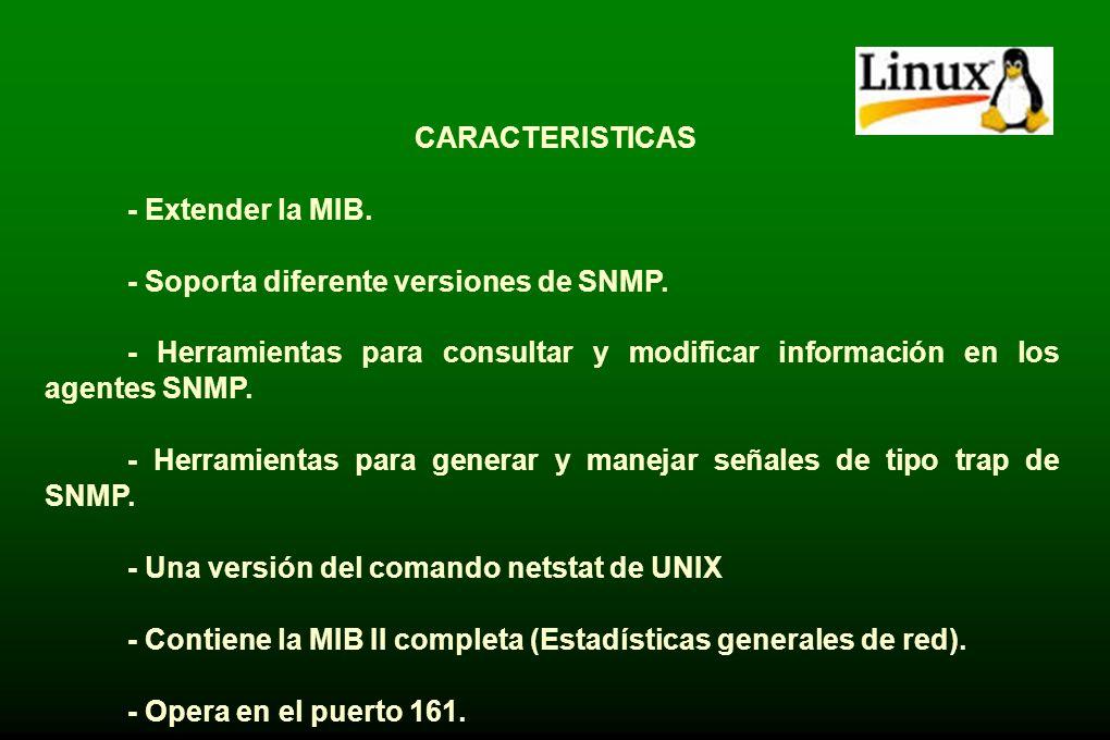 CARACTERISTICAS - Extender la MIB. - Soporta diferente versiones de SNMP.