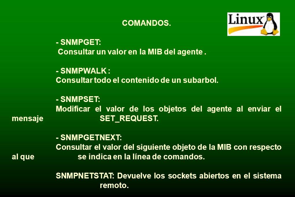 COMANDOS. - SNMPGET: Consultar un valor en la MIB del agente . - SNMPWALK : Consultar todo el contenido de un subarbol.