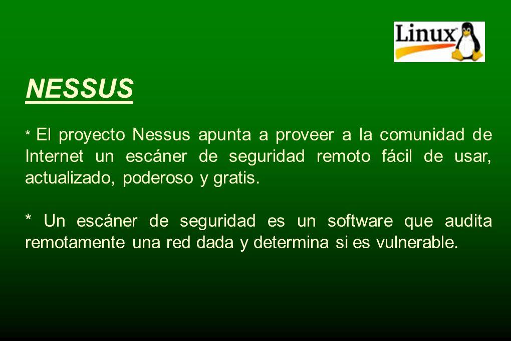 NESSUS * El proyecto Nessus apunta a proveer a la comunidad de Internet un escáner de seguridad remoto fácil de usar, actualizado, poderoso y gratis.