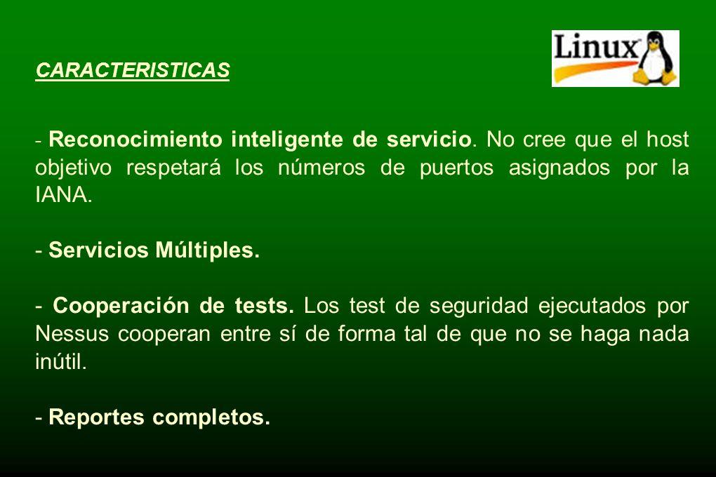 CARACTERISTICAS - Reconocimiento inteligente de servicio. No cree que el host objetivo respetará los números de puertos asignados por la IANA.